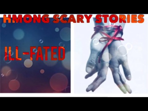 HMONG SCARY STORIES - ILL FATED