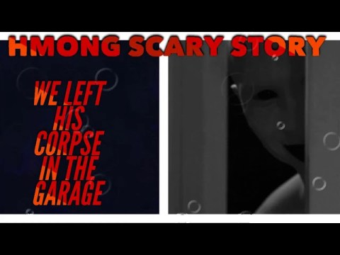 Hmong Scary Story -We Left His Corpse In The Garage