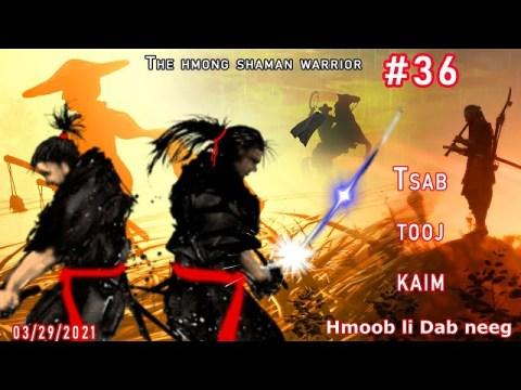 Tsab tooj kaim The hmong shaman warrior [ Part #36 ] qeeb zoo dua tsis tau ua 03/29/2021