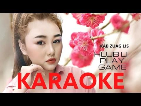 HLUB LI PLAY GAME - Kab Zuag Lis (Karaoke) 2021 hmong nkauj tawm tshiab nkauj tawm tshiab 2021 hmoob
