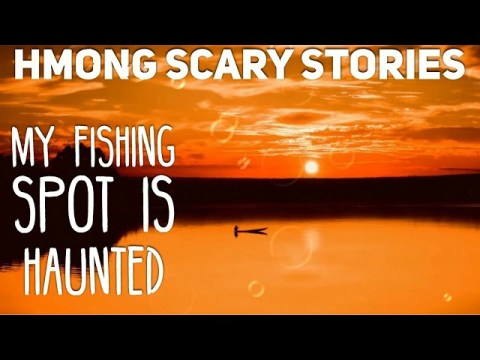 Hmong Scary Stories-My Fishing Spot Is Haunted