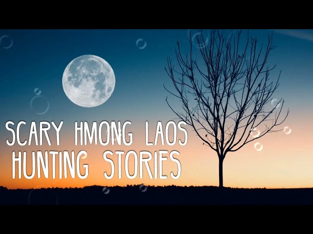 Scary Hmong Laos Hunting Stories