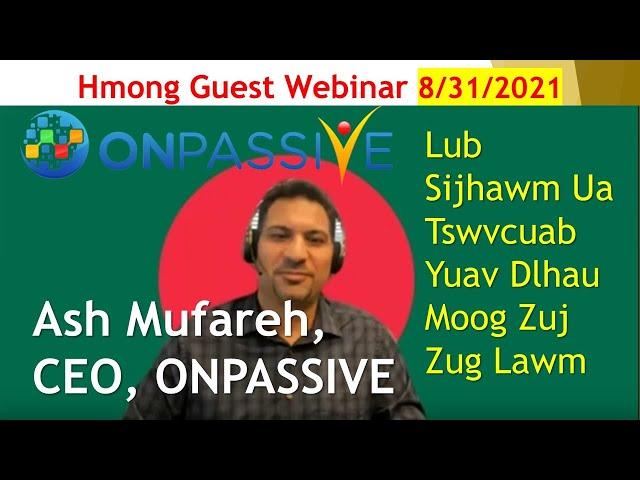 Hmong Webinar ONPASSIVE Lub Sijhawm Yuav Tsi Tog Leej Twg, 08 31 2021