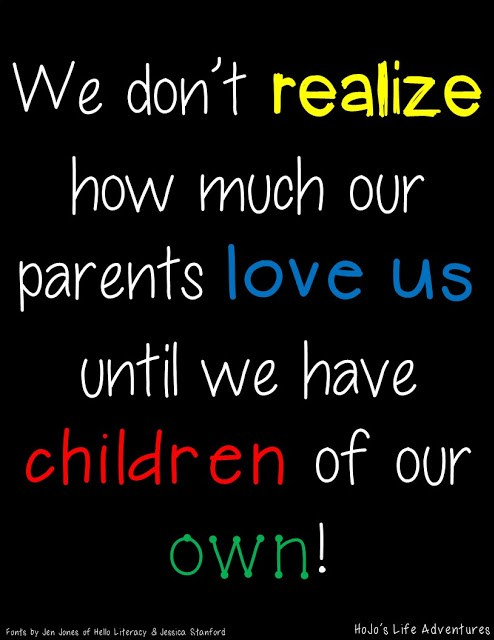 We don't realize how much our parents love us until we have children of our own!