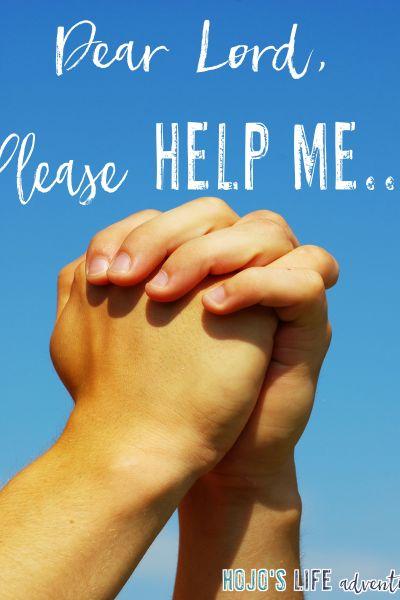 Dear Lord: Please Help Me…