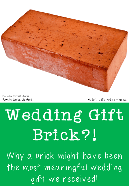 Wedding Gift Brick?! Why a brick might have been the most meaningful wedding gift we received!