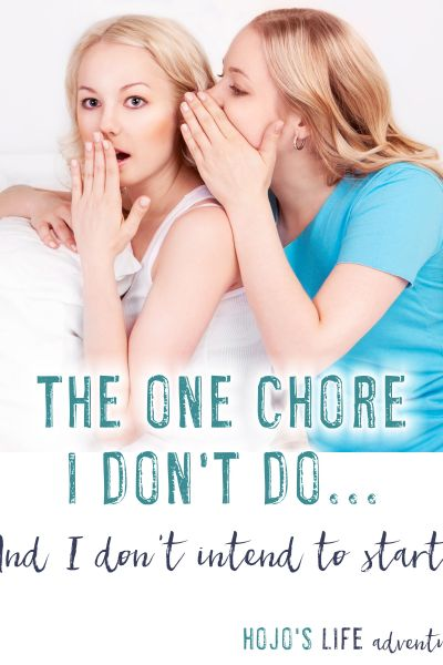 The One Chore I Don't Do…