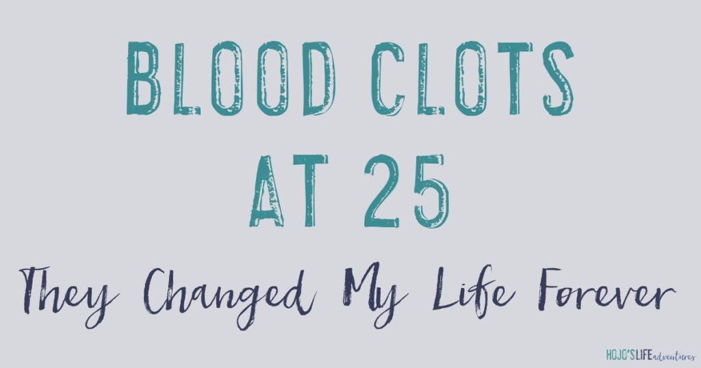 Who gets multiple blood clots at age 25? I did. Here is what happened and how it changed my life forever.
