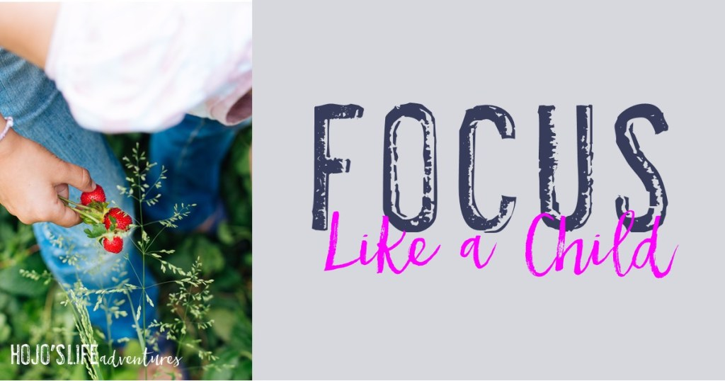 Focus Like a Child - It may sound like an oxymoron to you, but it may actually help you be more productive and get more done!