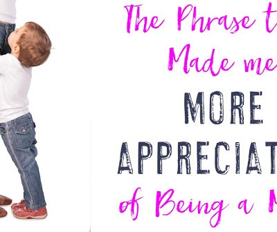 The Phrase That Made Me More Appreciative of Being a Mom