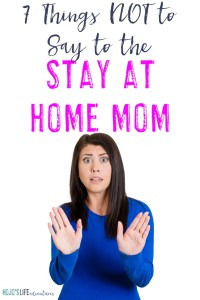 Do NOT say these seven phrases to stay at home moms. They get enough judgement without you adding to it as well.
