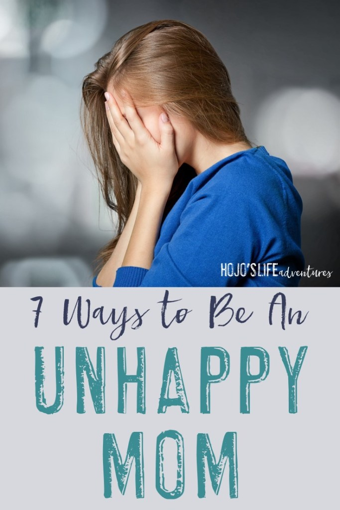 Are you an unhappy mom? Here are seven ways you may be making yourself unhappy and tips for combating the issue!