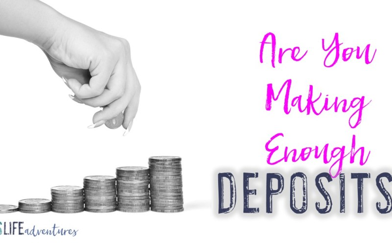Are You Making Enough Deposits?