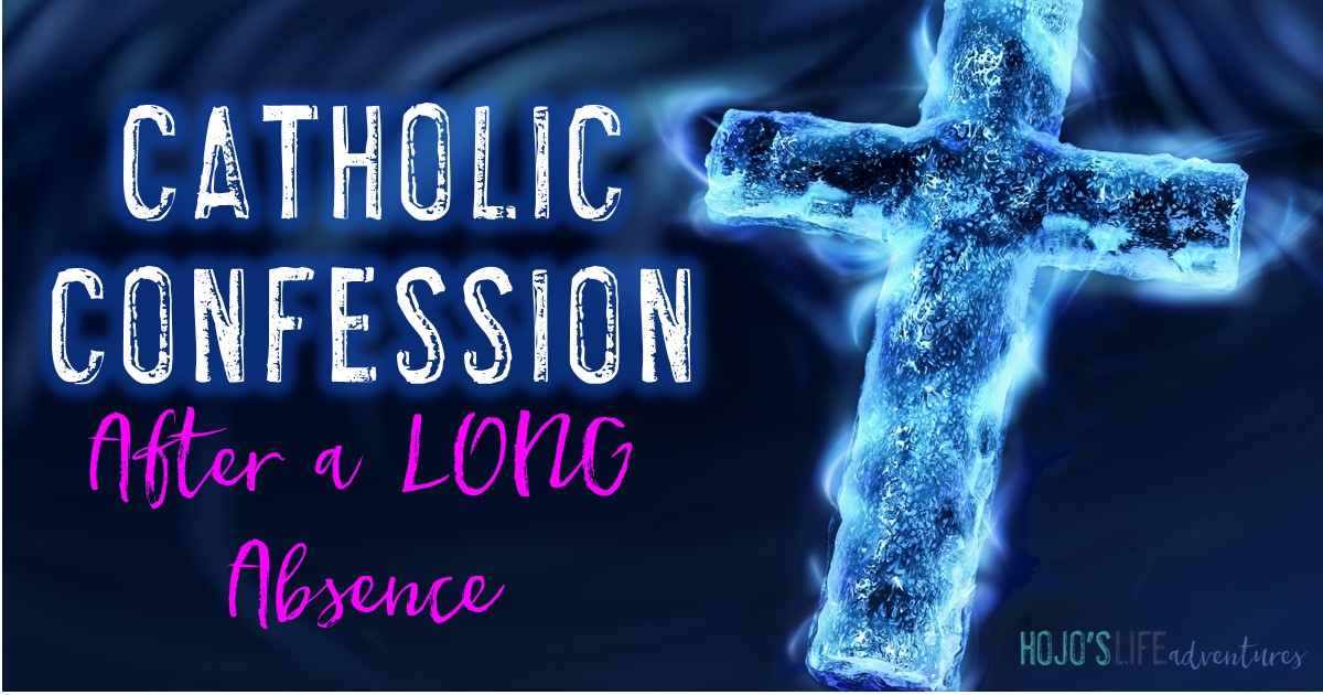 Catholic Confession After a Long Absence - HoJo's Life