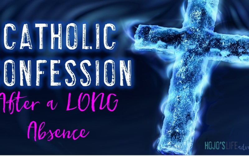 Catholic Confession After a LONG Absence