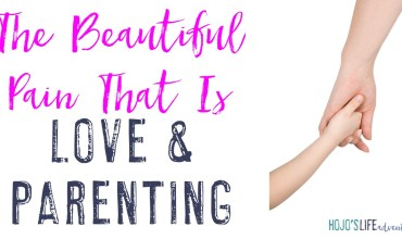 The Beautiful Pain That is Love & Parenting