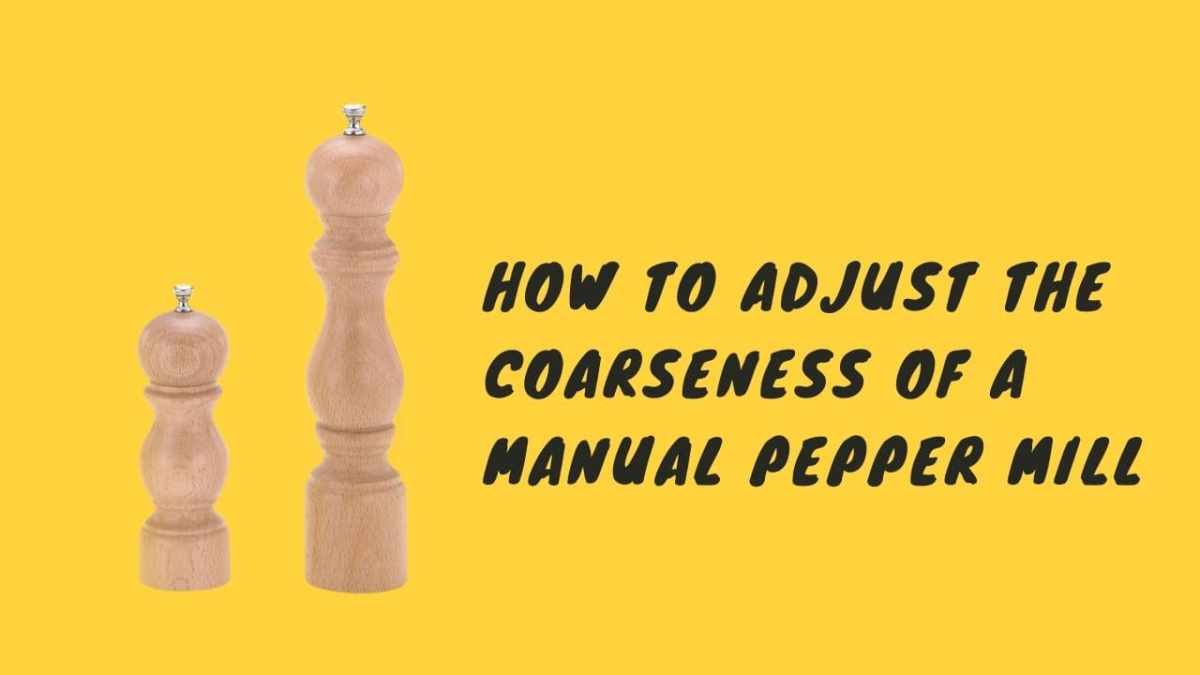 how to adjust the coarseness of a manual pepper mill-cover