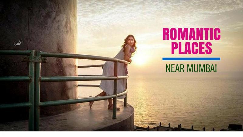 15 Romantic Places Near Mumbai Romantic Getaways