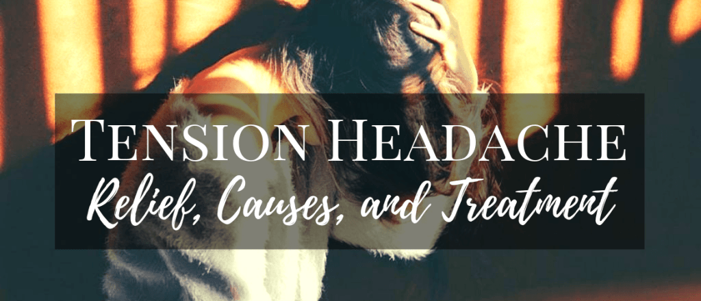 Tension Headache, Relief, Causes, and Treatment