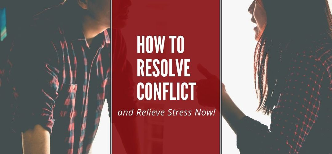 How to resolve conflict and relieve stress.