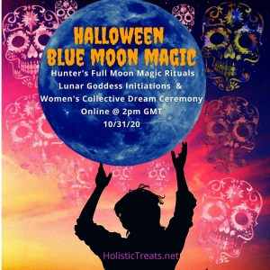 Halloween Blue Moon Magic Rituals & Lunar Goddess Initiations Draw Down the Blue Moon Special Ritual Samhain traditions to honour the ancestors Special treats recipes & banishing spells! Hunters Full Moon 31 October 2020