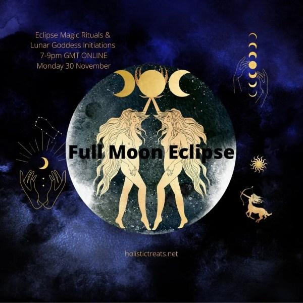 Full Moon Eclipse Magic Rituals and Lunar Goddess Initiations. Gemini Full Moon 30 Nov 2020 Online Class 7-9pm GMT