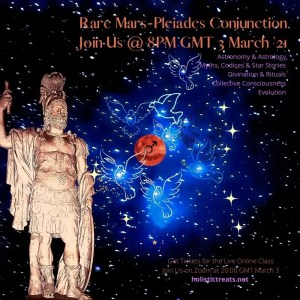 Mars-Pleiades Rare Conjunction Online Event: Cultural Astronomy, Astrology, Divination & Rituals | An Experiential Initiation | Register at Holistictreats.net and Join the Live Class @ 8pm GMT March 3 2021 or get the Zoom Recordings