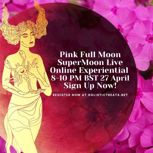 Pink Full Moon Supermoon Live Online Experiential Event 8-10pm BST 27 April 2021 | Moon Magic Healing Rituals | Sacred Space | Sacred Water | Emotional Release