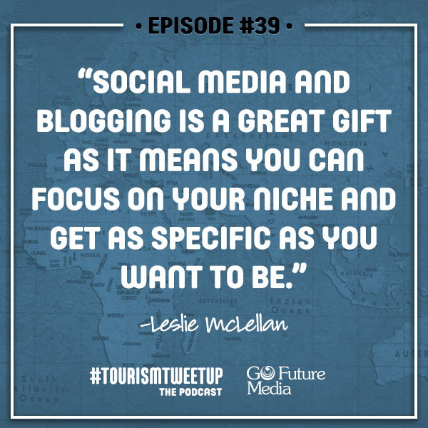 Quote Episode 39 leslie mclellan tourism marketing