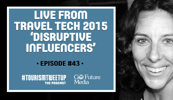 Episode 43 travel tech conference 2015 Disruptive Influencers