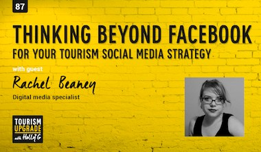 Thinking beyond Facebook for your tourism social media strategy – episode 87