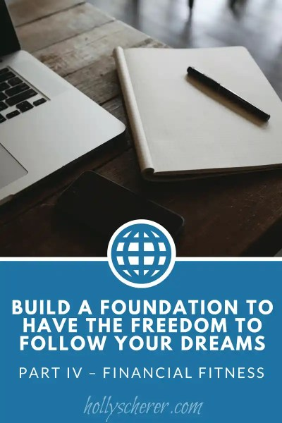 Build a Foundation to Have the Freedom to Follow Your Dreams – Part IV – Financial Fitness