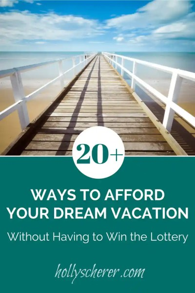 20+ Ways to Afford Your Dream Vacation without Having to Win the Lottery