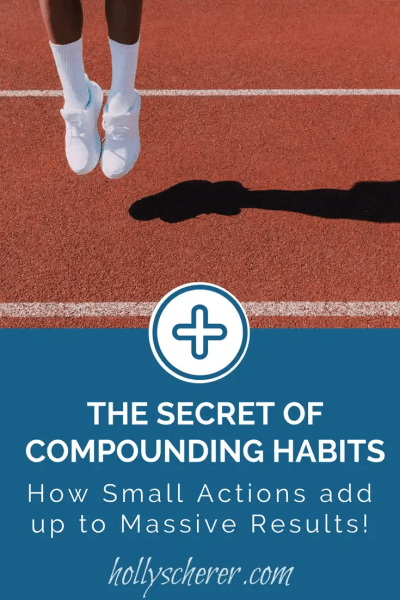 The Secret of Compounding Habits – How Small Actions add up to Massive Results
