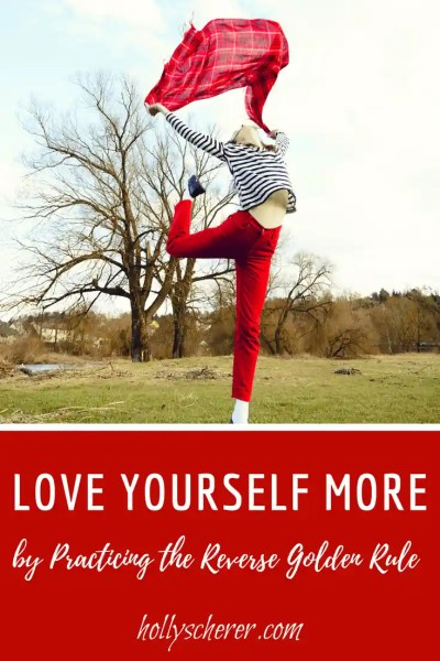 Love Yourself More by Practicing the Reverse Golden Rule