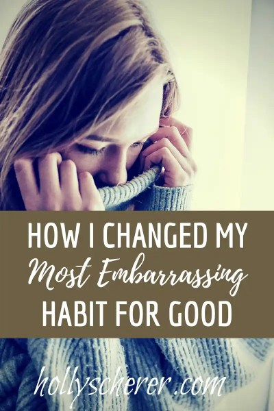 How I Changed My Most Embarrassing Habit for Good