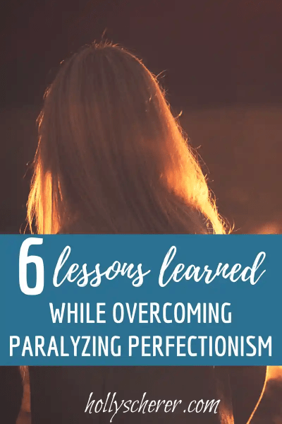 6 Lessons Learned While Overcoming Paralyzing Perfectionism