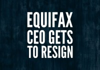 Equifax CEO Resigns; Gets $18-Million Pension?