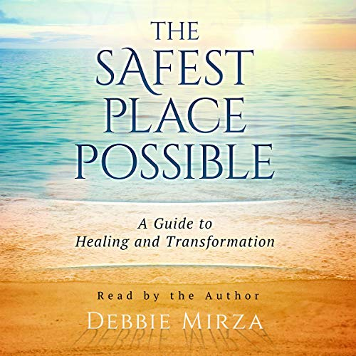 The Safest Place Possible: A Guide to Healing and Transformation Book Cover