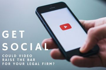 Get Social: Why video is the perfect tool to raise the bar for your legal firm PR