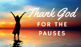 Thank God for Life's Pauses