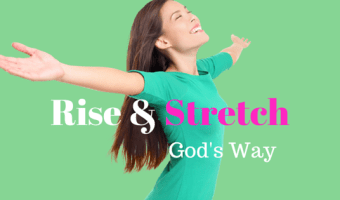 Rise and Stretch God's Way