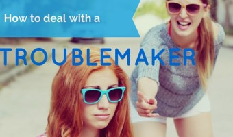 How to Deal with Troublemakers
