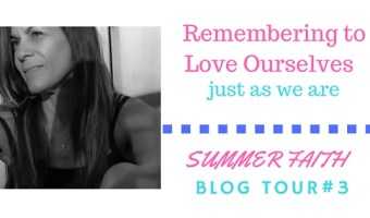 Reminders to Love Ourselves the Way we Are! -Summer Blog Tour #3