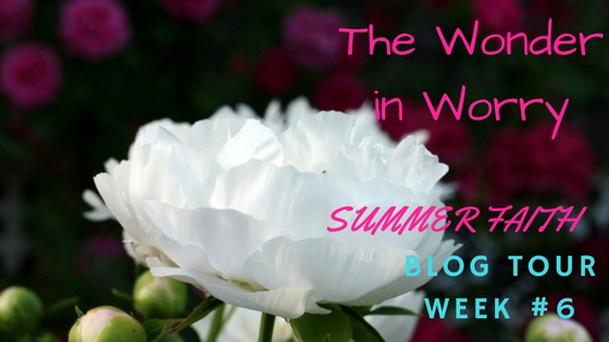 Finding Wonder in Worry – Summer Blog Tour Week #6