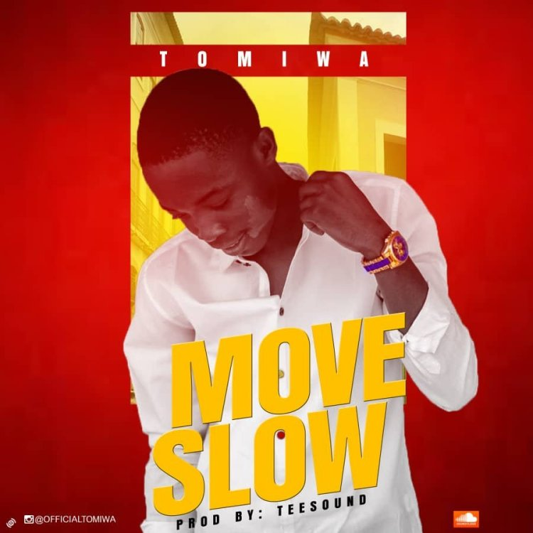 DOWNLOAD MP3: Tomiwa - Move Slow (Prod  by Tee Sounds) Mp3/Mp4 Audio