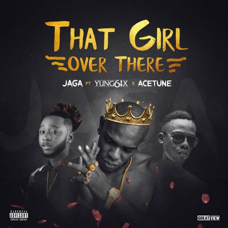 DOWNLOAD MP3: Jaga ft Yung6ix & Acetune - That Girl Over There Mp3