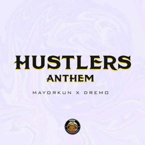 "MP3: Dremo Ft. Mayorkun – ""Hustlers Anthem"""