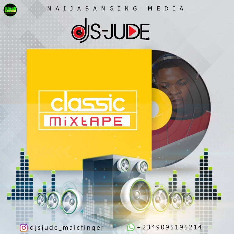 "DOWNLOAD MIXTAPE: Dj S-Jude - ""Classic Mixtape"" Mp3/Mp4 Audio Video"