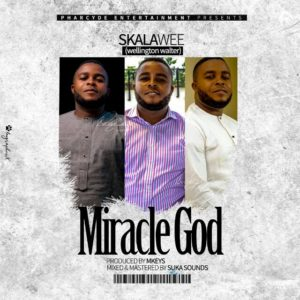 MP3: Skalawee - Miracle God (Prod. Mkeys) | @Skalawee 2